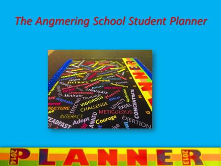 The Angmering School Student Planner. Your Childs planner is needed every day at school and needs to be situated on their desks in all lesson's. The planner's.