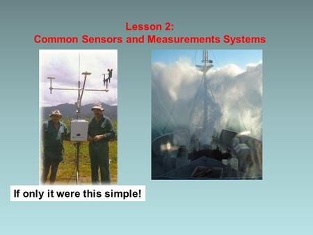 Lesson 2: Common Sensors and Measurements Systems If only it were this simple!