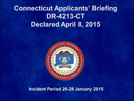 Connecticut Applicants' Briefing DR-4213-CT Declared April 8, 2015 Incident Period 26-28 January 2015.