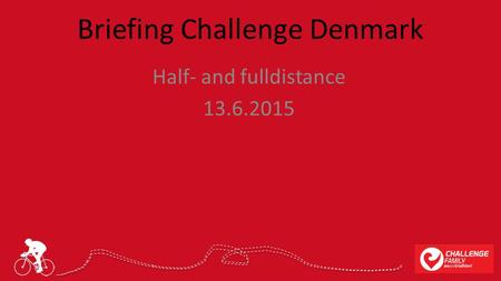 Briefing Challenge Denmark Half- and fulldistance 13.6.2015.