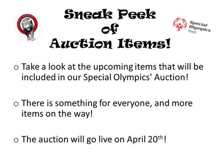 Sneak Peek of Auction Items! o Take a look at the upcoming items that will be included in our Special Olympics' Auction! o There is something for everyone,