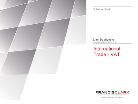 International Trade - VAT 12 February 2014 Liam Dushynsky
