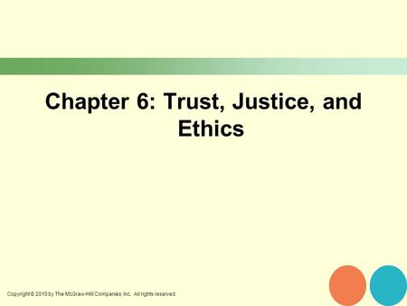 Copyright © 2010 by The McGraw-Hill Companies, Inc. All rights reserved. Chapter 6: Trust, Justice, and Ethics.