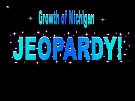 Category: Advanced Degree Growth of Michigan Jeopardy Game $200 $100 $300 $400 $500 $200 $100 $300 $400 $500 Category: Farming Whatever! Mining Automobiles.