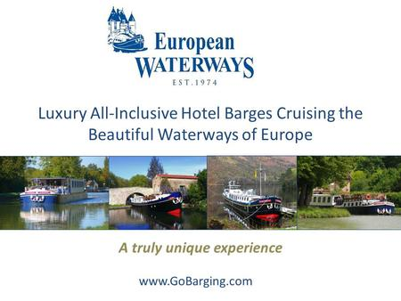 Luxury All-Inclusive Hotel Barges Cruising the Beautiful Waterways of Europe A truly unique experience www.GoBarging.com.