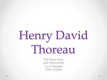 Henry David Thoreau The-Moor Kelly Josh Gorczynski Louis George Chris Harper.