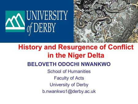History and Resurgence of Conflict in the Niger Delta BELOVETH ODOCHI NWANKWO School of Humanities Faculty of Acts University of Derby