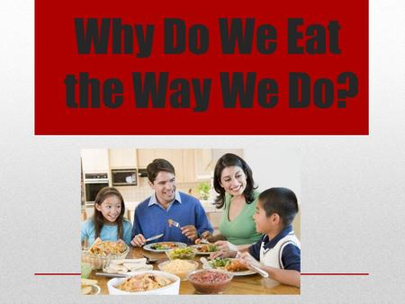 Why Do We Eat the Way We Do?
