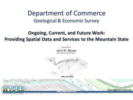 Department of Commerce Geological & Economic Survey Presented by May 10, 2012  John M. Bocan GIS Programmer/Analyst.