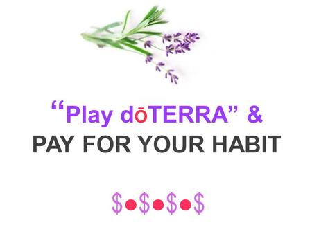 """ Play d Ō TERRA"" & PAY FOR YOUR HABIT $●$●$●$$●$●$●$"