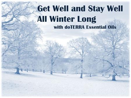 Get Well and Stay Well All Winter Long with doTERRA Essential Oils.