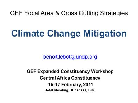GEF Focal Area & Cross Cutting Strategies Climate Change Mitigation GEF Expanded Constituency Workshop Central Africa Constituency.