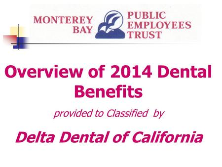 Overview of 2014 Dental Benefits provided to Classified by Delta Dental of California.