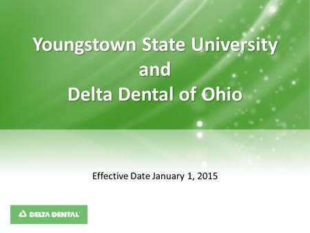 Effective Date January 1, 2015 Youngstown State University and Delta Dental of Ohio.