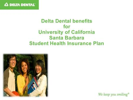 Delta Dental benefits for University of California Santa Barbara Student Health Insurance Plan.