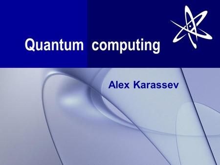 Quantum computing Alex Karassev. Quantum Computer Quantum computer uses properties of elementary particle that are predicted by quantum mechanics Usual.