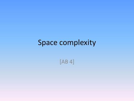 Space complexity [AB 4]. 2 Input/Work/Output TM Output.