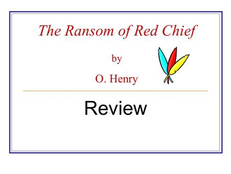The Ransom of Red Chief by O. Henry Review 1. Why do Sam and Bill need money? They need the money to pull off a scam in Western Illinois.