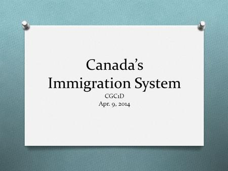 Canada's Immigration System CGC1D Apr. 9, 2014