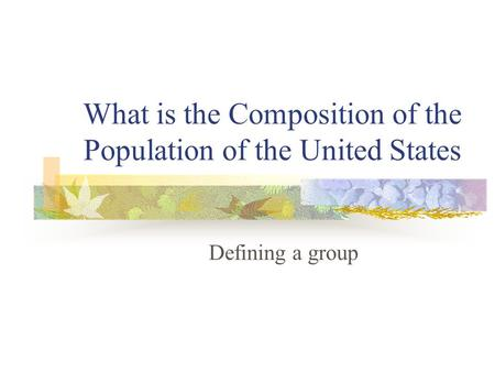 What is the Composition of the Population of the United States Defining a group.