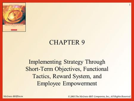 McGraw-Hill/Irwin © 2003 The McGraw-Hill Companies, Inc., All Rights Reserved. 1 CHAPTER 9 Implementing Strategy Through Short-Term Objectives, Functional.