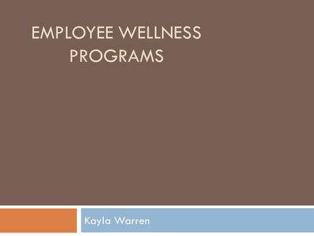 EMPLOYEE WELLNESS PROGRAMS Kayla Warren. The Goal Of Employee Wellness Programs:  Effectively promote health and wellness among staff to encourage awareness.