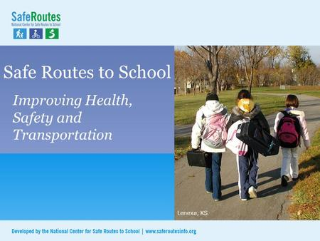 Safe Routes to School Improving Health, Safety and Transportation Lenexa, KS.