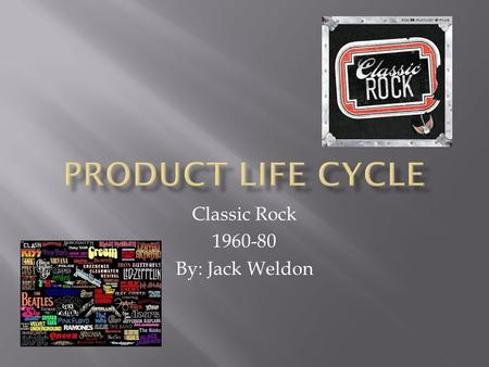 Classic Rock 1960-80 By: Jack Weldon. The need for immediate profit is not a pressure. The product is promoted to create awareness. (Rock and roll made.