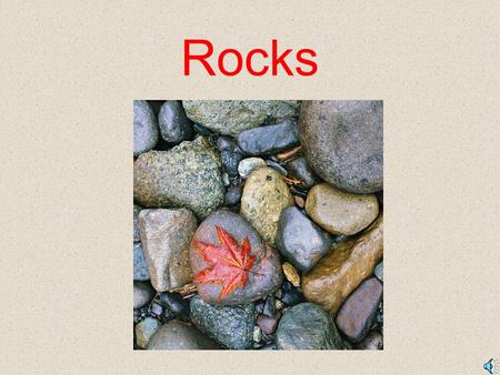 Rocks The Life of a Rock Sedimentary Rock Metamorphic Igneous Changes are made from pressure and heat. Layers of sediment join together. Melted rock.