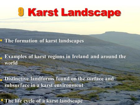 The formation of karst landscapes Examples of karst regions in Ireland and around the world Distinctive landforms found on the surface and subsurface in.