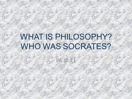 WHAT IS PHILOSOPHY? WHO WAS SOCRATES? 71. OBJECTIVES SWBAT define philosophy and identify Socrates as a leader in Greek philosophy. SWBAT understand.