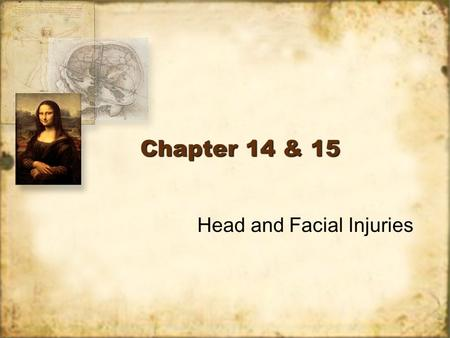 Chapter 14 & 15 Head and Facial Injuries Anatomy of the Skull 22 bones –Cranium (8 bones) –Face (14 bones) Sutures –4 Prominent sutures Fontanelles Paranasal.
