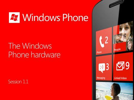 Session 1.1. Windows Phone Topics Session 1.1 Windows Phone The Windows Phone Device.
