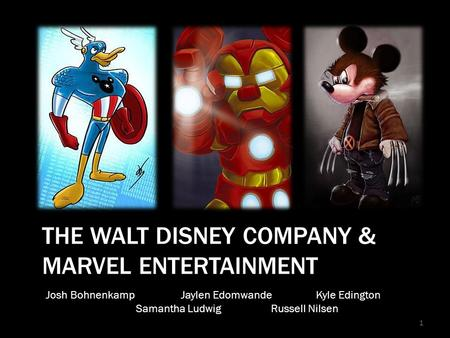 THE WALT DISNEY COMPANY & MARVEL ENTERTAINMENT 1 Josh Bohnenkamp Jaylen EdomwandeKyle Edington Samantha LudwigRussell Nilsen.
