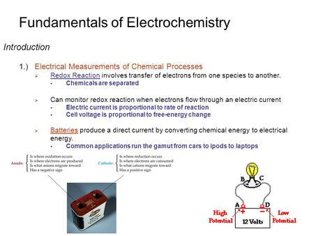 Fundamentals of Electrochemistry Introduction 1.)Electrical Measurements of Chemical Processes  Redox Reaction involves transfer of electrons from one.