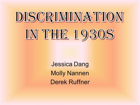 Jessica Dang Molly Nannen Derek Ruffner. Mental Discrimination in the 1930s Individuals with mental illnesses underwent great suffering at the hands of.