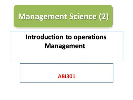 Introduction to operations Management ABI301 Management Science (2)