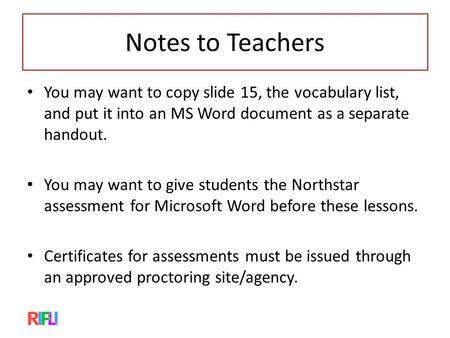 Notes to Teachers You may want to copy slide 15, the vocabulary list, and put it into an MS Word document as a separate handout. You may want to give students.