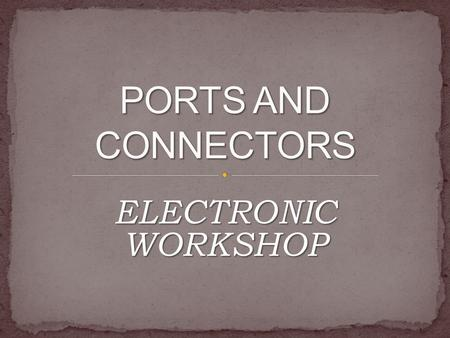 ELECTRONIC WORKSHOP. The point at which a peripheral attaches to. Communicates with a system unit so that the peripheral can send data to or receive information.