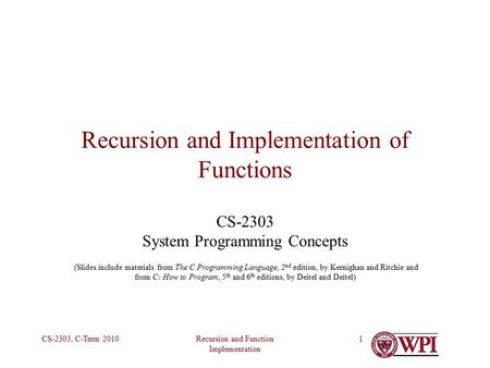 Recursion and Function Implementation CS-2303, C-Term 20101 Recursion and Implementation of Functions CS-2303 System Programming Concepts (Slides include.