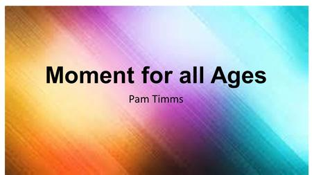 Moment for all Ages Pam Timms. Igniting Your Heart Through Spiritual Disciplines.