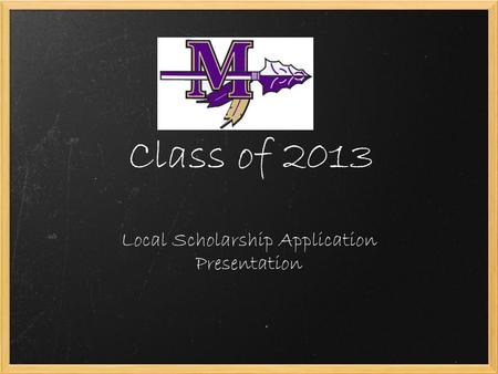 Class of 2013 Local Scholarship Application Presentation.