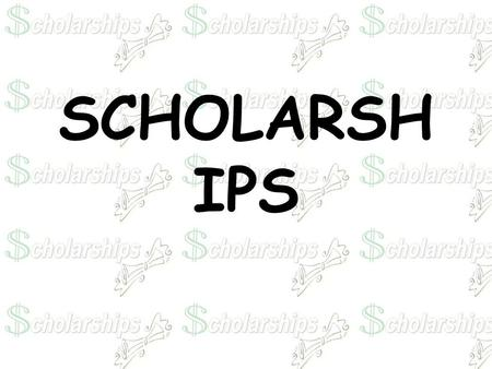 SCHOLARSH IPS. All of the following information can be found in your SENIOR HANDBOOK!! You can go to the school website to obtain a copy of the handbook.