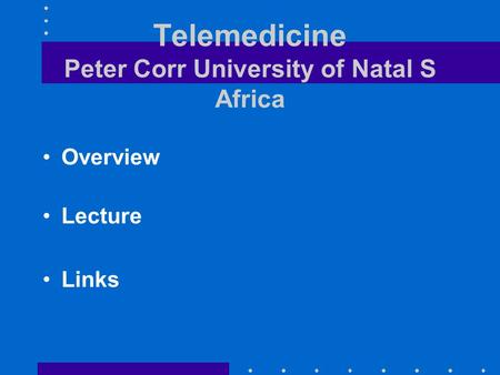 Telemedicine Peter Corr University of Natal S Africa Overview Lecture Links.