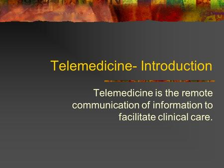 Telemedicine- Introduction Telemedicine is the remote communication of information to facilitate clinical care.