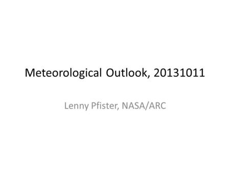 Meteorological Outlook, 20131011 Lenny Pfister, NASA/ARC.