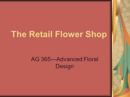 The Retail Flower Shop AG 365---Advanced Floral Design.