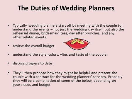 The Duties of Wedding Planners Typically, wedding planners start off by meeting with the couple to: understand the events – not just the wedding day itself,