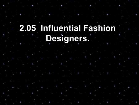 "2.05 Influential Fashion Designers.. Current Fashion Design Tommy Hilfiger Calvin Klein Donna Karan Vera Wang Sean ""P. Diddy"" Combs Nicole Miller Bill."