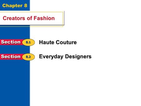 Creators of Fashion 1 Chapter 8 Creators of Fashion Haute Couture Everyday Designers.